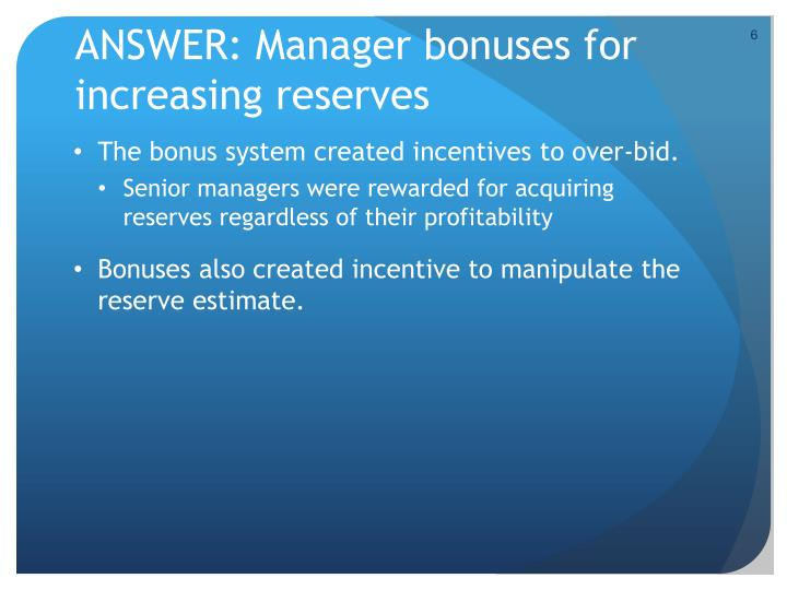 ANSWER: Manager bonuses for increasing reserves