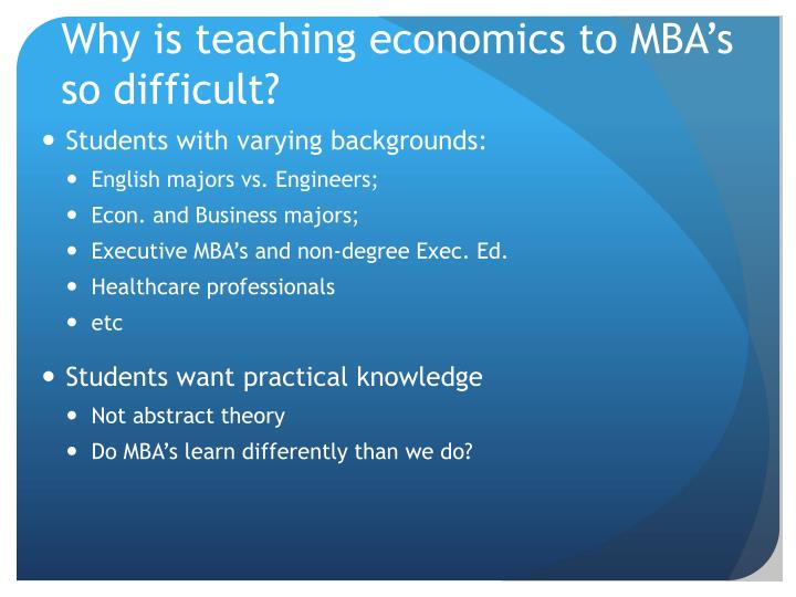 Why is teaching economics to mba s so difficult
