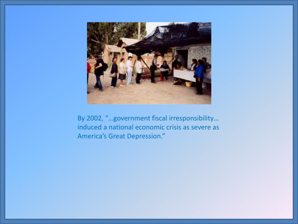 "By 2002, ""…government fiscal irresponsibility… induced a national economic crisis as severe as America's Great Depression."""