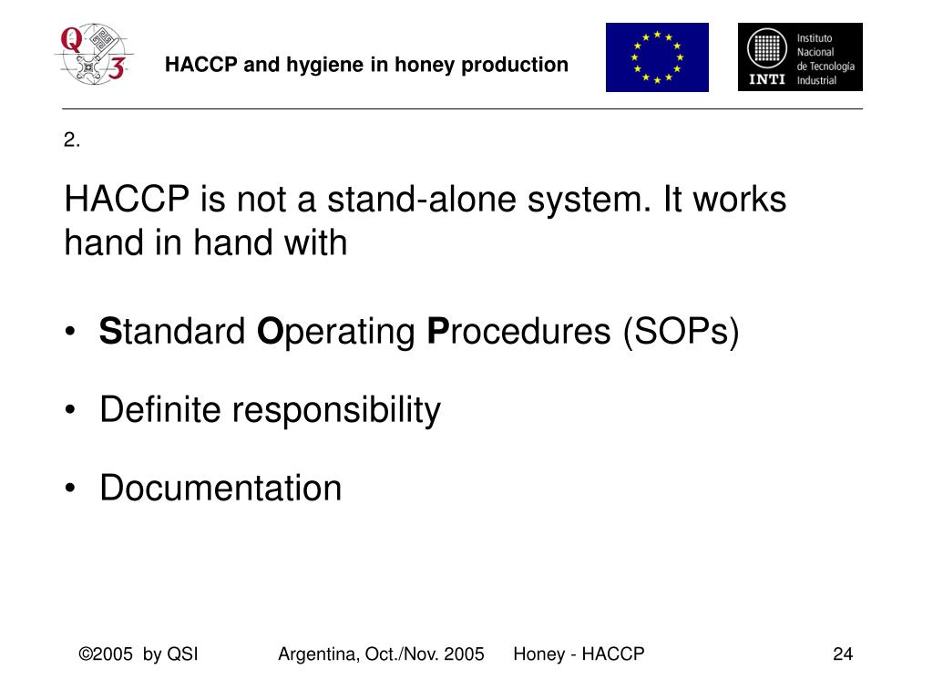 HACCP is not a stand-alone system. It works hand in hand with