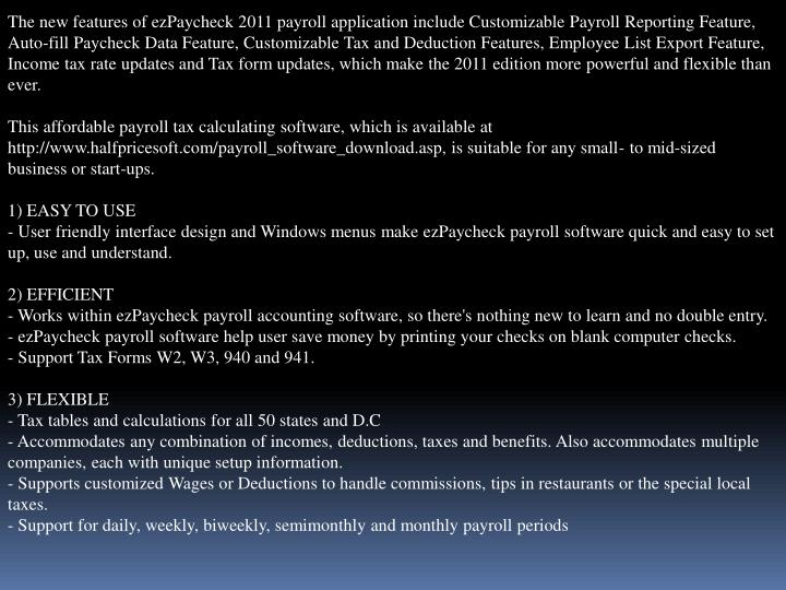 The new features of ezPaycheck 2011 payroll application include Customizable Payroll Reporting Featu...