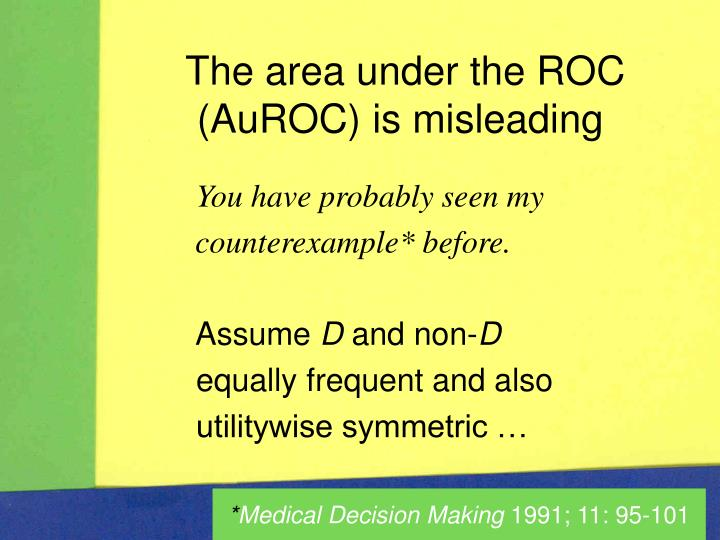 The area under the ROC (AuROC) is misleading