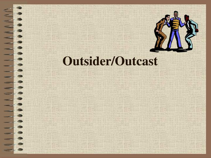 Outsider/Outcast