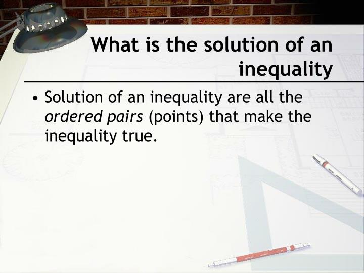 What is the solution of an inequality