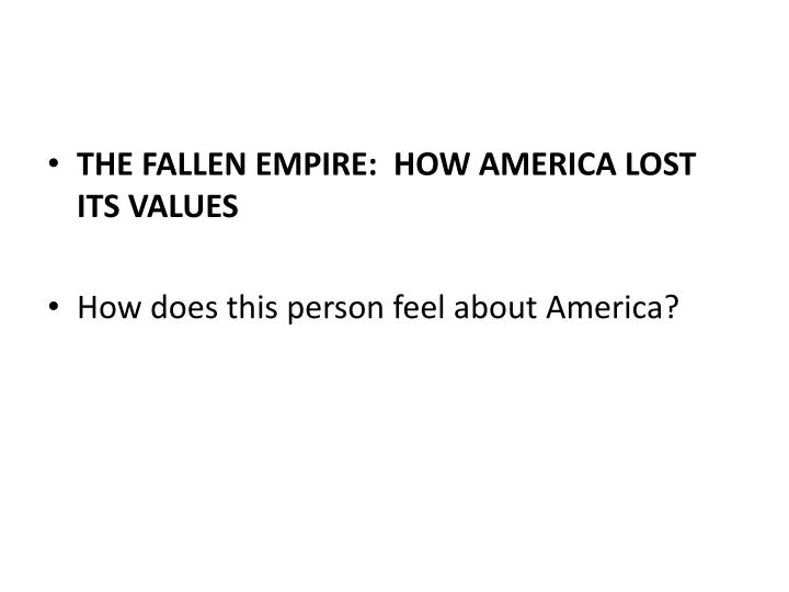 THE FALLEN EMPIRE:  HOW AMERICA LOST ITS VALUES