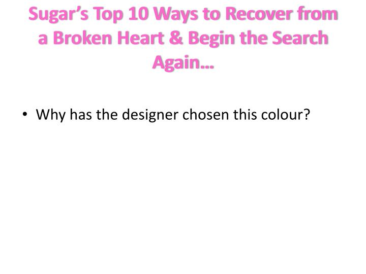 Sugar's Top 10 Ways to Recover from a Broken Heart & Begin the Search Again…