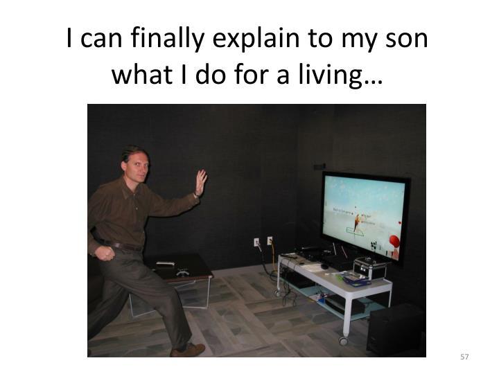 I can finally explain to my son