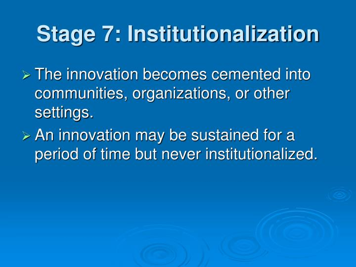 Stage 7: Institutionalization