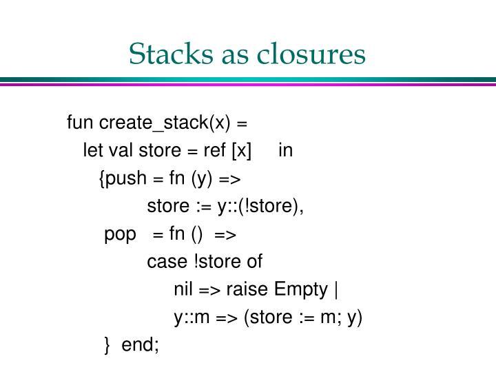 Stacks as closures