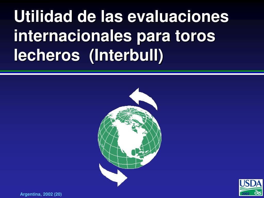 Utilidad de las evaluaciones internacionales para toros lecheros  (Interbull)