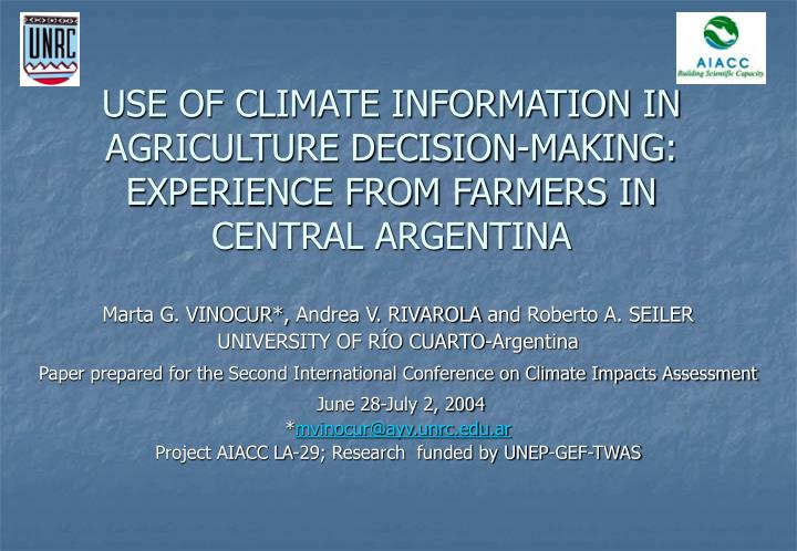 USE OF CLIMATE INFORMATION IN AGRICULTURE DECISION-MAKING: EXPERIENCE FROM FARMERS IN CENTRAL ARGENT...