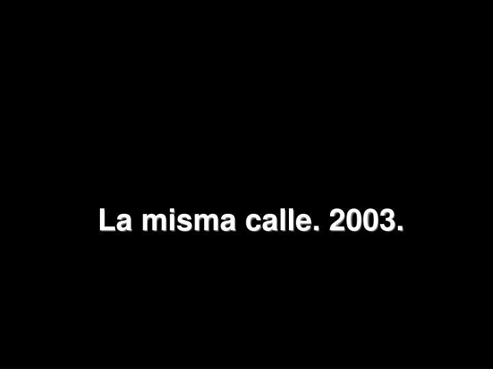 La misma calle. 2003.