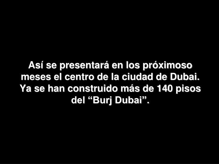 Así se presentará en los próximoso meses el centro de la ciudad de Dubai.