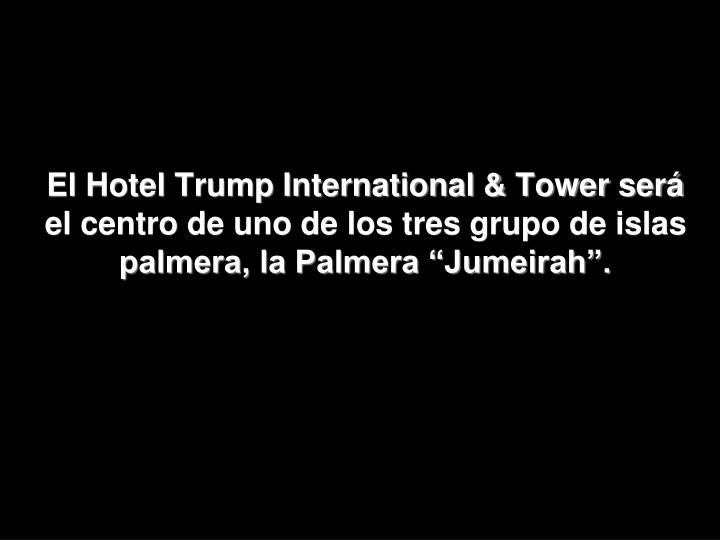 """El Hotel Trump International & Tower será el centro de uno de los tres grupo de islas palmera, la Palmera """"Jumeirah""""."""