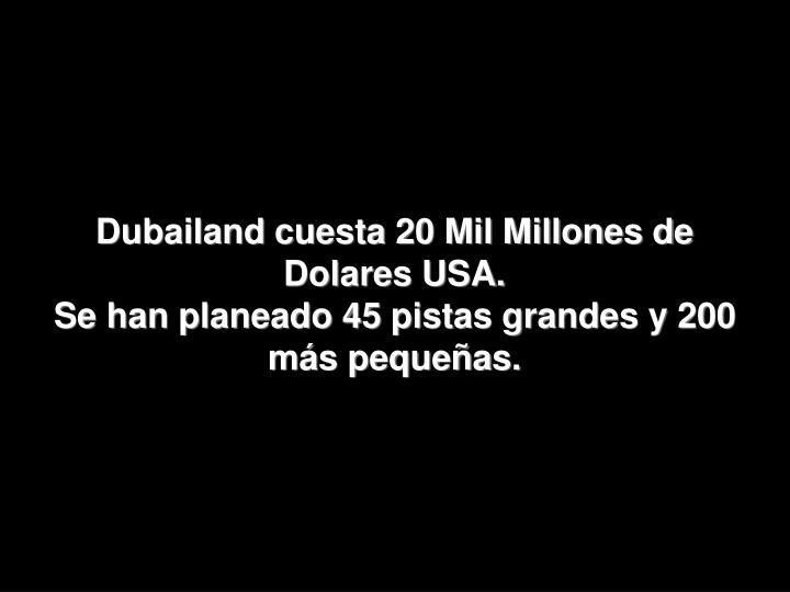 Dubailand cuesta 20 Mil Millones de Dolares USA.