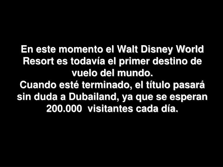 En este momento el Walt Disney World Resort es todavía el primer destino de vuelo del mundo.