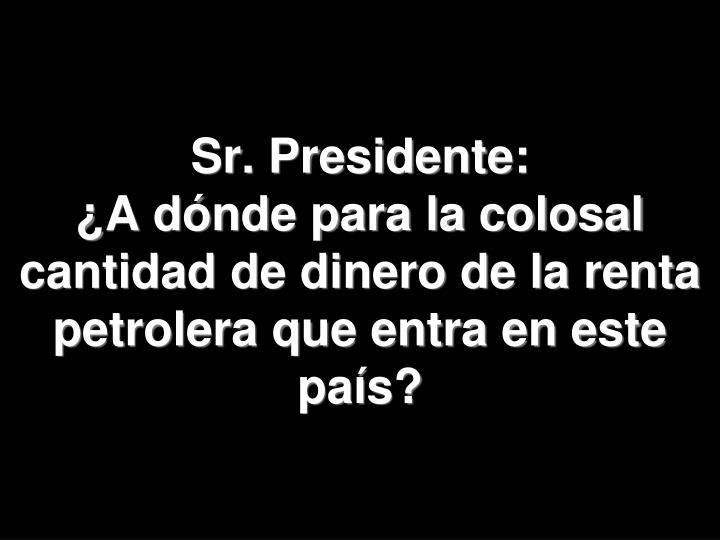 Sr. Presidente: