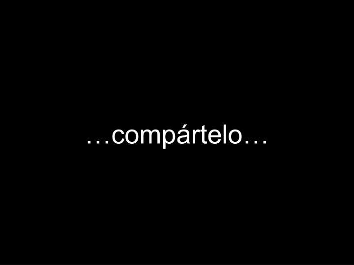 …compártelo…