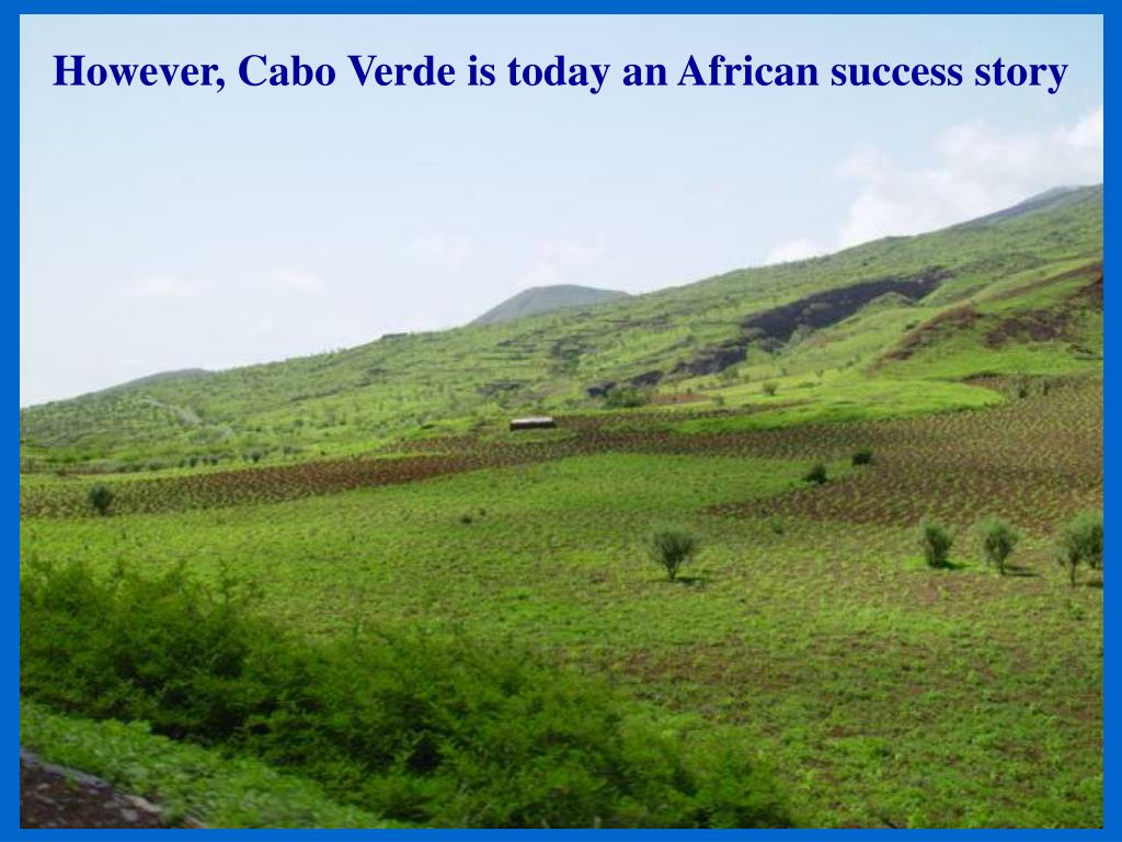 However, Cabo Verde is today an African success story