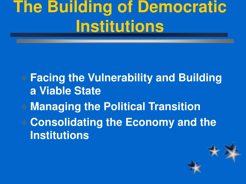 The Building of Democratic Institutions