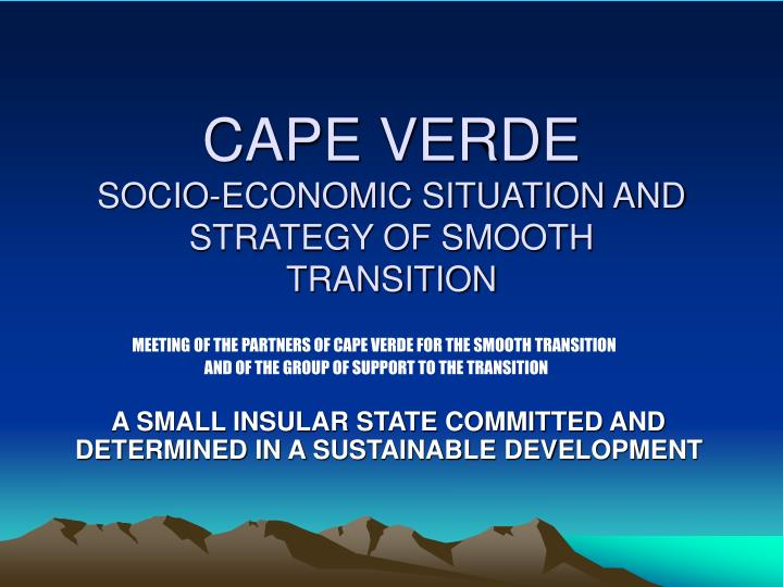 Cape verde socio economic situation and strategy of smooth transition