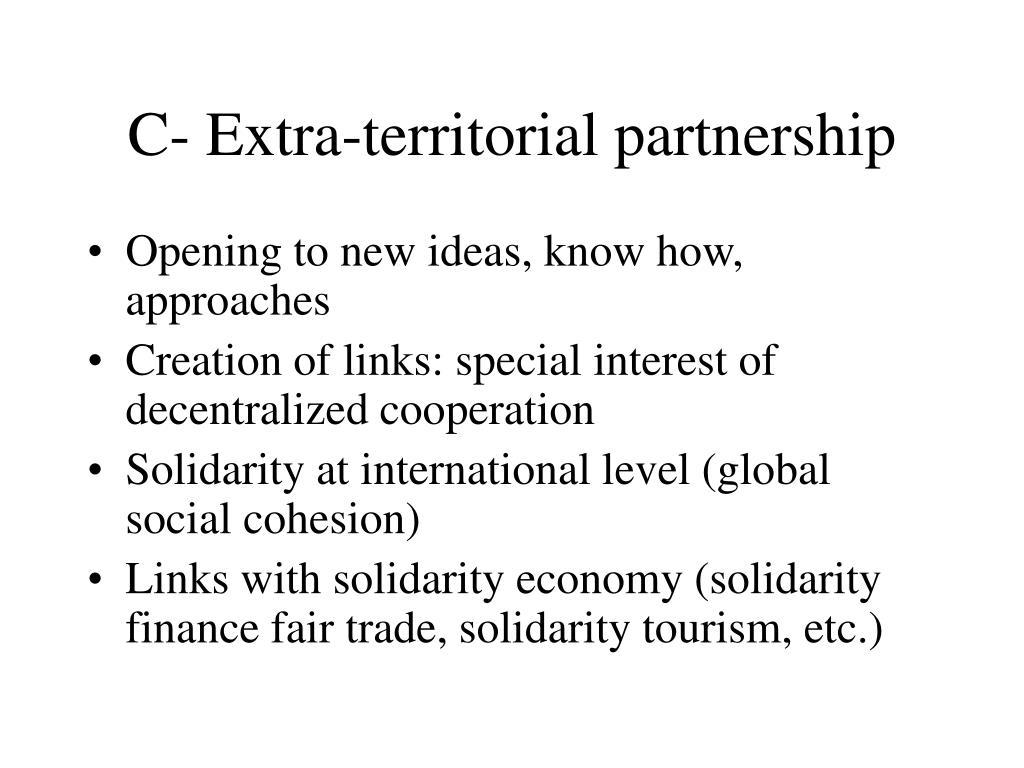 C- Extra-territorial partnership
