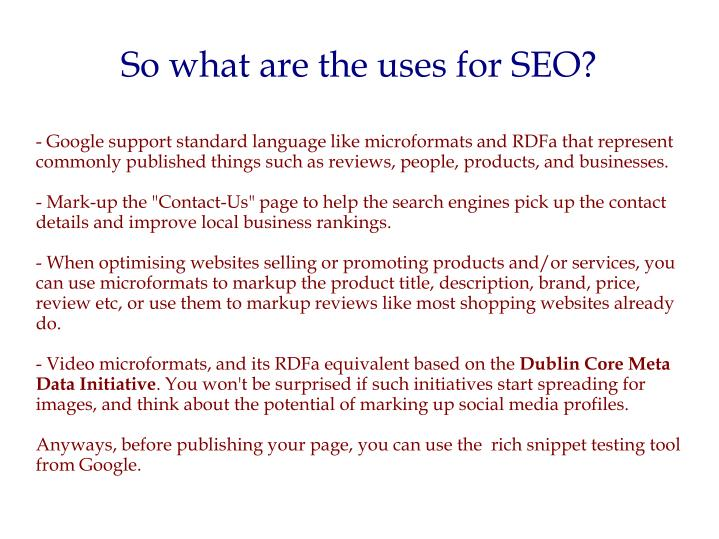 - Google support standard language like microformats and RDFa that represent commonly published things such as reviews, people, products, and businesses.
