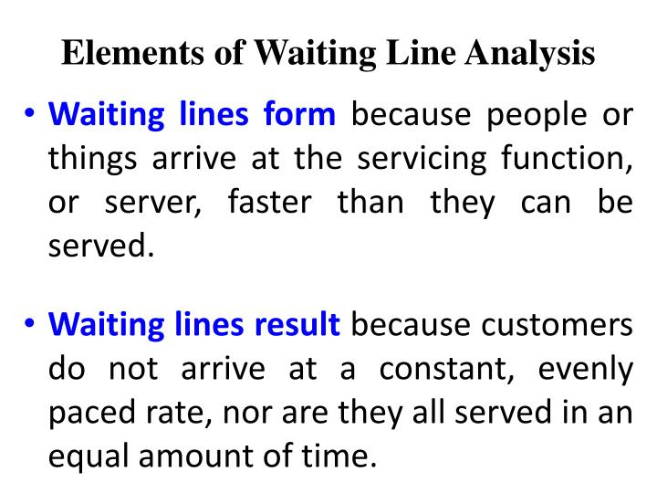 analyzing waiting lines View homework help - chapter 18 problem solutions from bu 395 at wilfred laurier university chapter 18: waiting-line analysis answers to discussion and review questions 1.