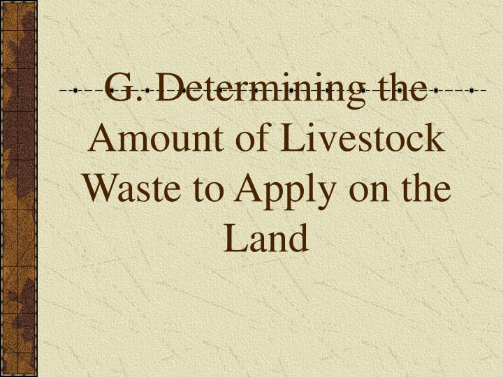 G. Determining the Amount of Livestock Waste to Apply on the Land