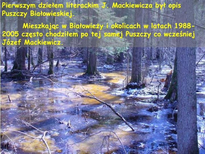 Pierwszym dzieem literackim J. Mackiewicza by opis Puszczy Biaowieskiej.