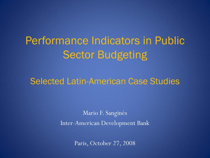 Performance indicators in public sector budgeting selected latin american case studies l.jpg