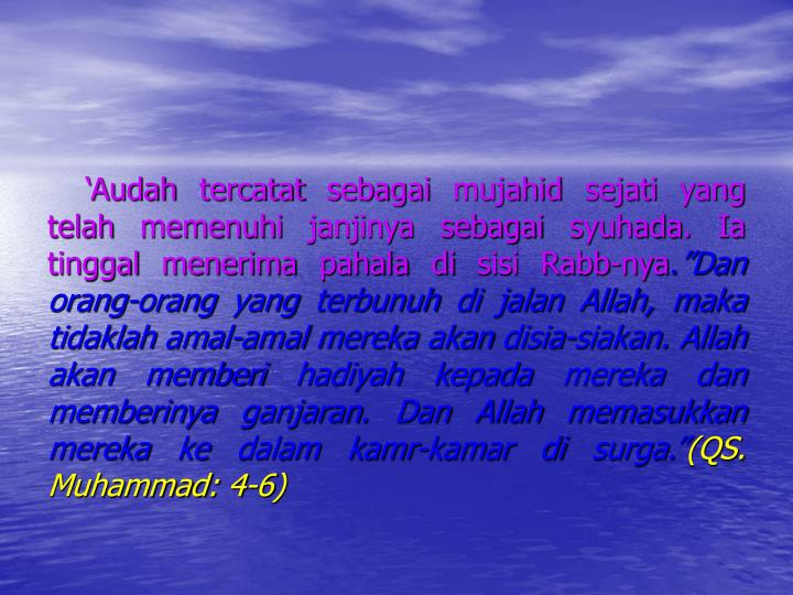 'Audah tercatat sebagai mujahid sejati yang telah memenuhi janjinya sebagai syuhada. Ia tinggal menerima pahala di sisi Rabb-nya