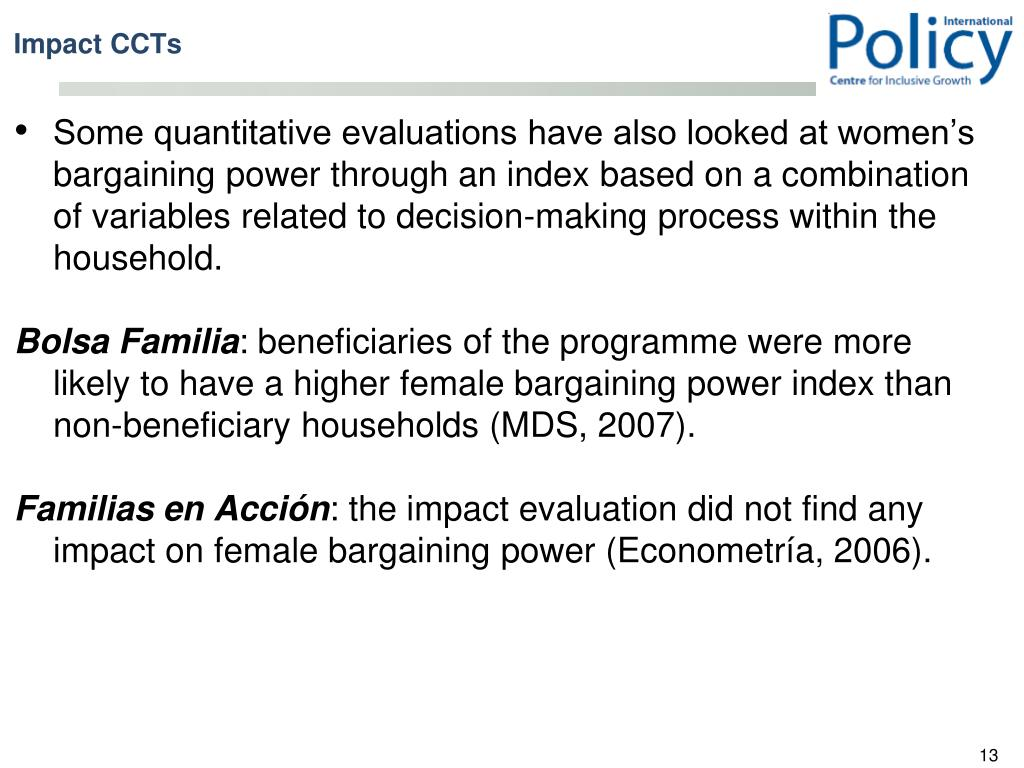 Some quantitative evaluations have also looked at women's bargaining power through an index based on a combination of variables related to decision-making process within the household.