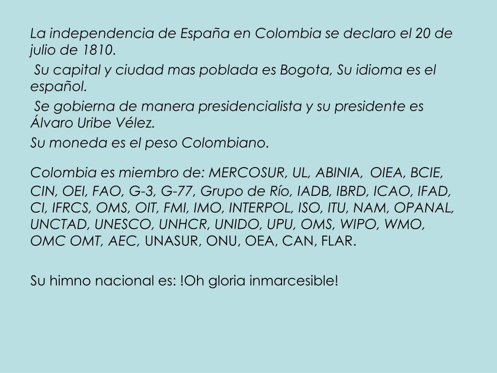 La independencia de España en Colombia se declaro el 20 de julio de 1810.