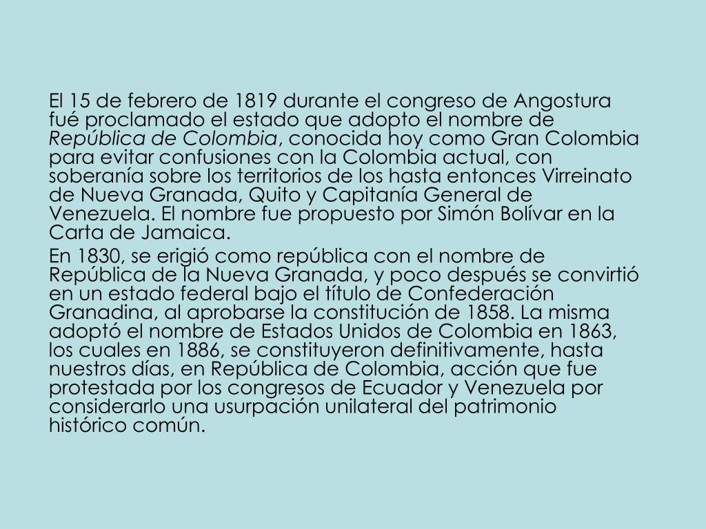 El 15 de febrero de 1819 durante el congreso de Angostura fué proclamado el estado que adopto el nombre de