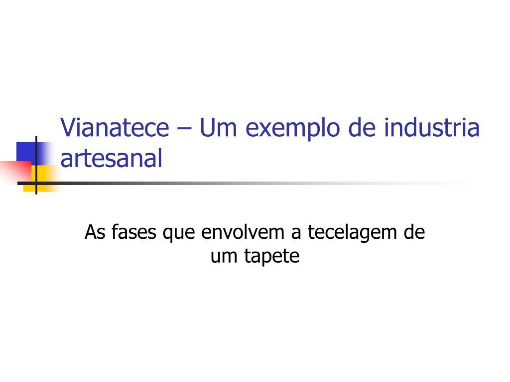 Vianatece – Um exemplo de industria artesanal