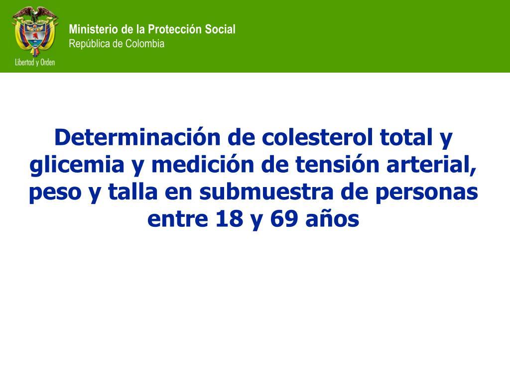 Determinación de colesterol total y glicemia y medición de tensión arterial, peso y talla en submuestra de personas entre 18 y 69 años