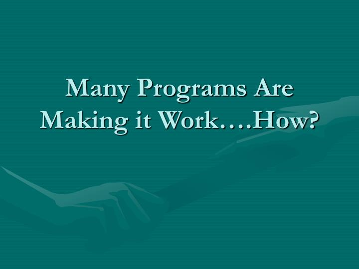 Many Programs Are Making it Work….How?