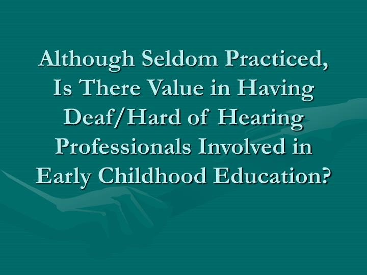Although Seldom Practiced, Is There Value in Having Deaf/Hard of Hearing Professionals Involved in Early Childhood Education?