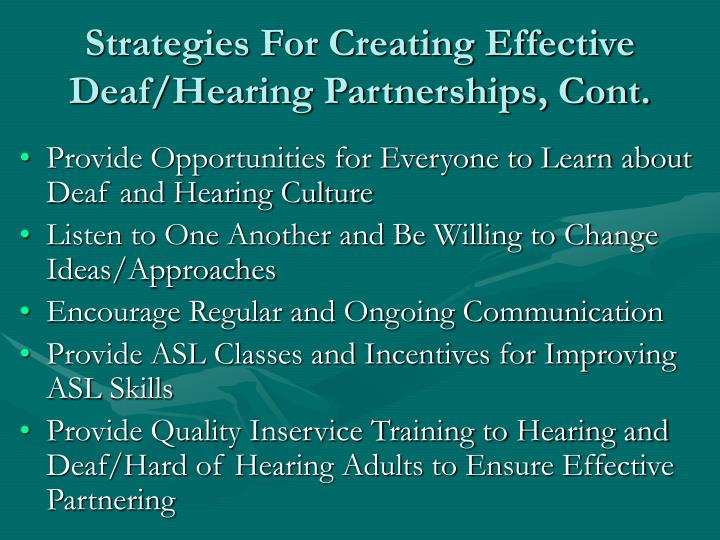 Strategies For Creating Effective Deaf/Hearing Partnerships, Cont.