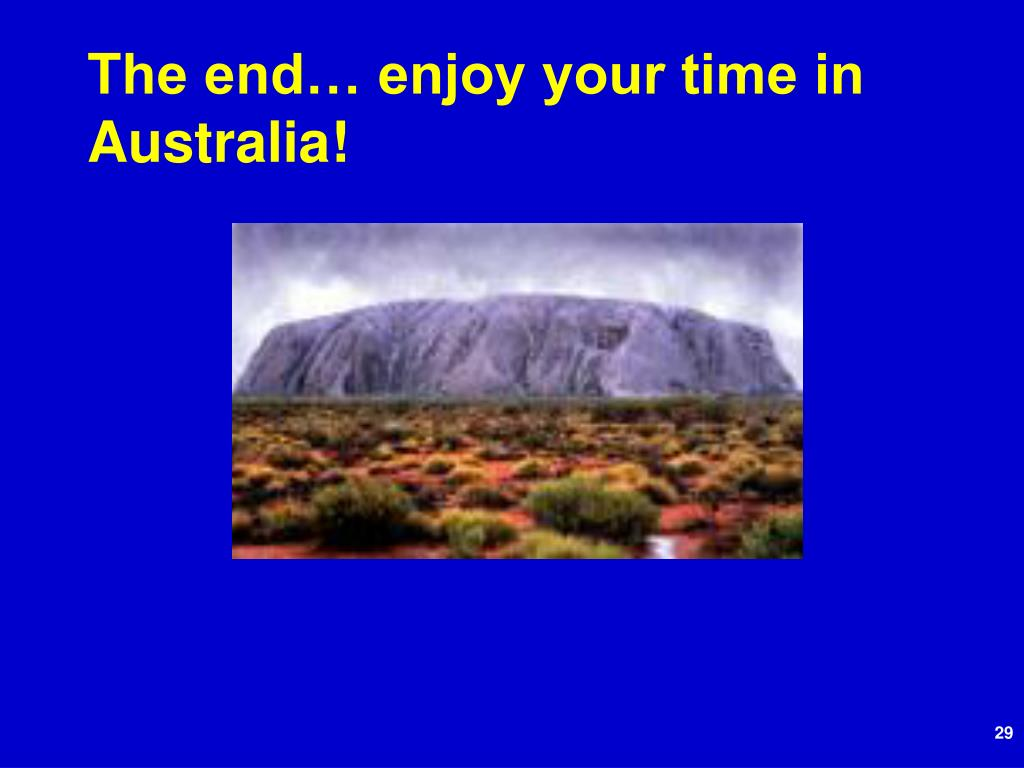 The end… enjoy your time in Australia!
