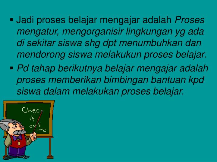 Jadi proses belajar mengajar adalah