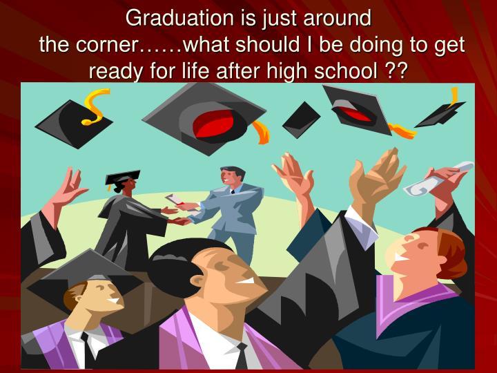 Graduation is just around