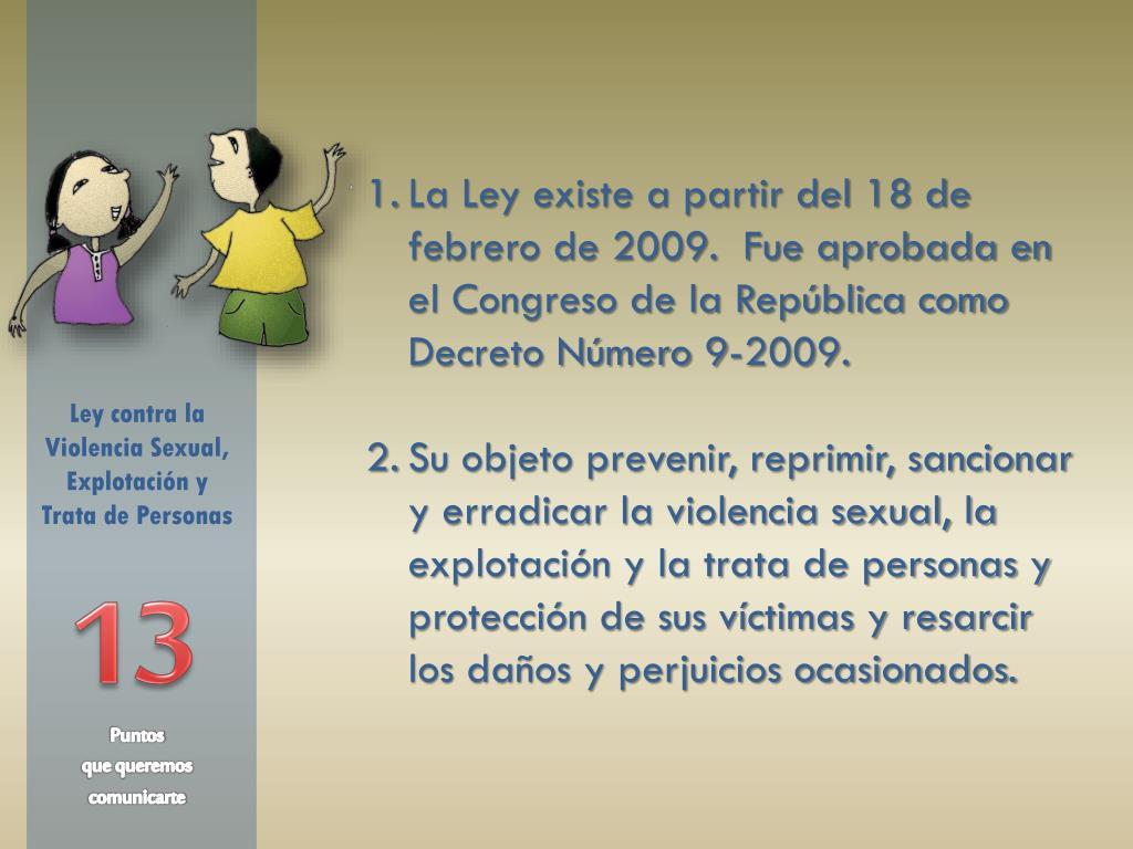 La Ley existe a partir del 18 de febrero de 2009.  Fue aprobada en el Congreso de la República como Decreto Número 9-2009.