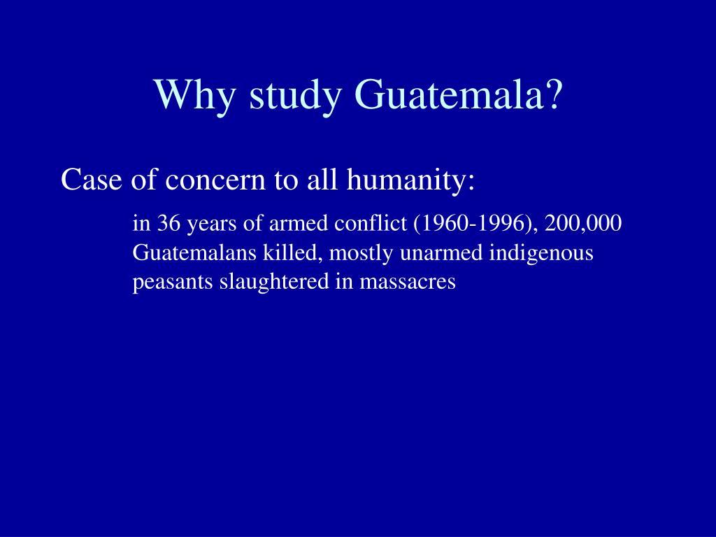 Why study Guatemala?