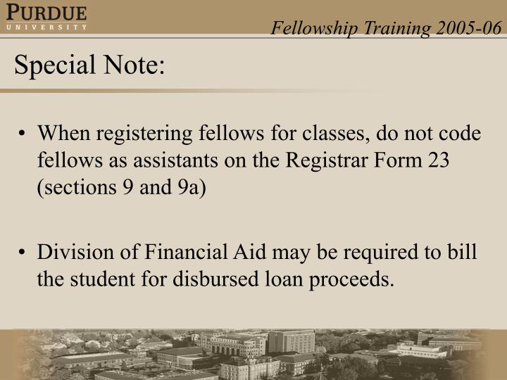 When registering fellows for classes, do not code fellows as assistants on the Registrar Form 23 (sections 9 and 9a)