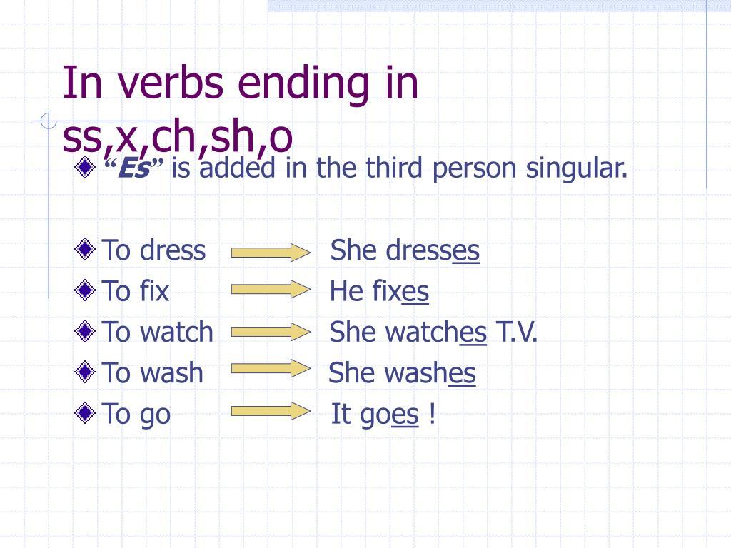 In verbs ending in ss,x,ch,sh,o