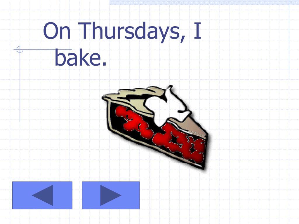 On Thursdays, I bake.