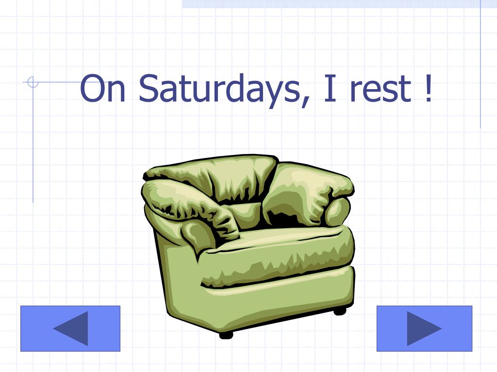 On Saturdays, I rest !