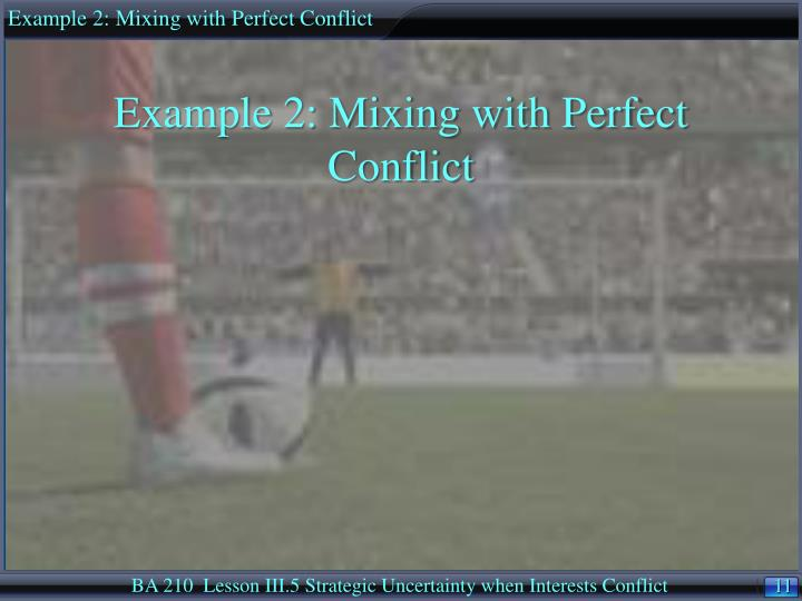 Example 2: Mixing with Perfect Conflict